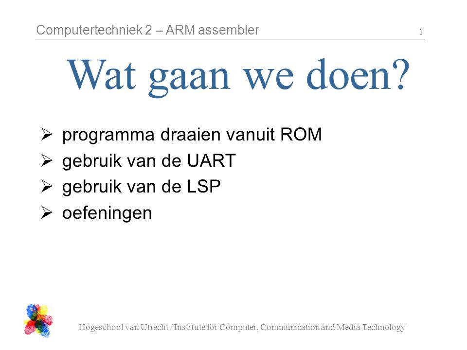 Computertechniek 2 – ARM assembler Hogeschool van Utrecht / Institute for Computer, Communication and Media Technology 12 UART Library (assembler) - 2 Subroutine ARK_UART_char_read R0 = UART, R0 out = char that was read Subroutine ARK_UART_char_can_be_written R0 = UART, R0 out = 0 for NO, <>0 for YES Subroutine ARK_UART_char_available R0 = UART, R0 out = 0 for NO, <>0 for YES