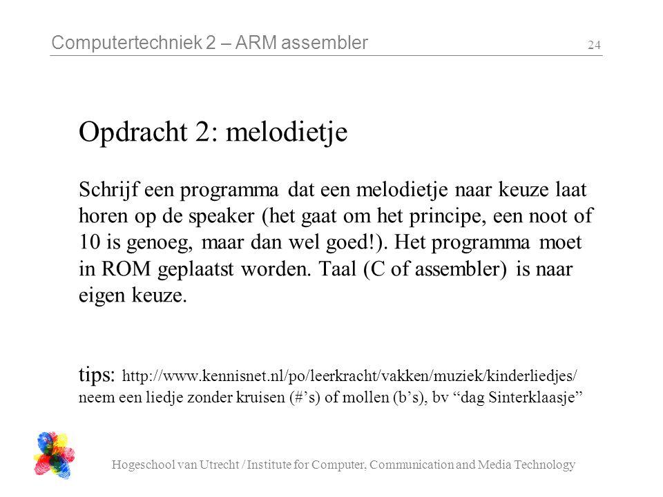 Computertechniek 2 – ARM assembler Hogeschool van Utrecht / Institute for Computer, Communication and Media Technology 24 Opdracht 2: melodietje Schri
