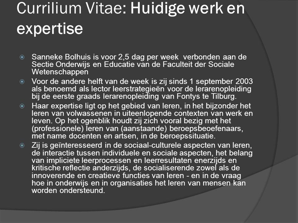 Currilium Vitae: Huidige werk en expertise  Sanneke Bolhuis is voor 2,5 dag per week verbonden aan de Sectie Onderwijs en Educatie van de Faculteit d
