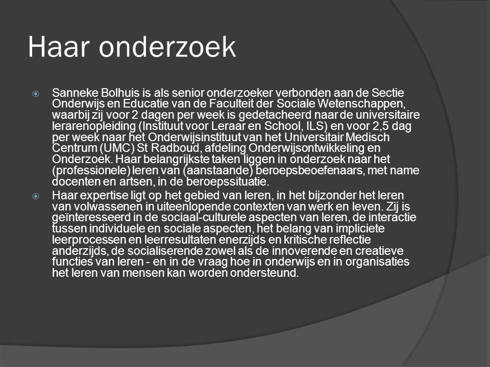 Haar onderzoek  Sanneke Bolhuis is als senior onderzoeker verbonden aan de Sectie Onderwijs en Educatie van de Faculteit der Sociale Wetenschappen, w