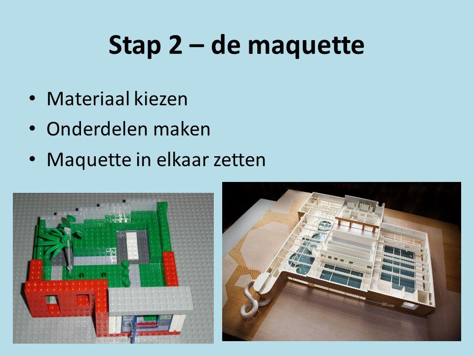 Stap 2 – de maquette Materiaal kiezen Onderdelen maken Maquette in elkaar zetten
