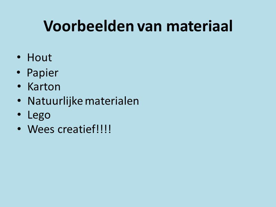 Voorbeelden van materiaal Hout Papier Karton Natuurlijke materialen Lego Wees creatief!!!!