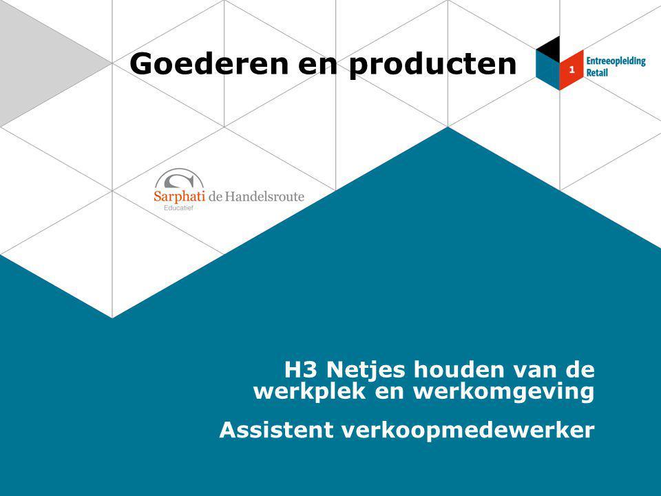 Goederen en producten H3 Netjes houden van de werkplek en werkomgeving Assistent verkoopmedewerker