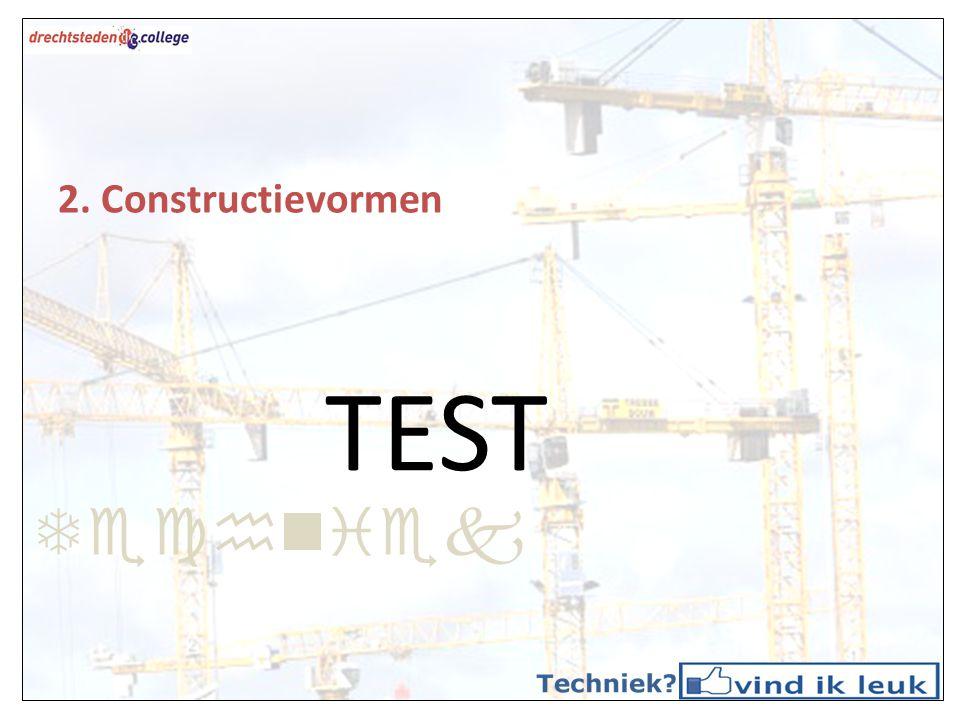 Techniek 2. Constructievormen TEST