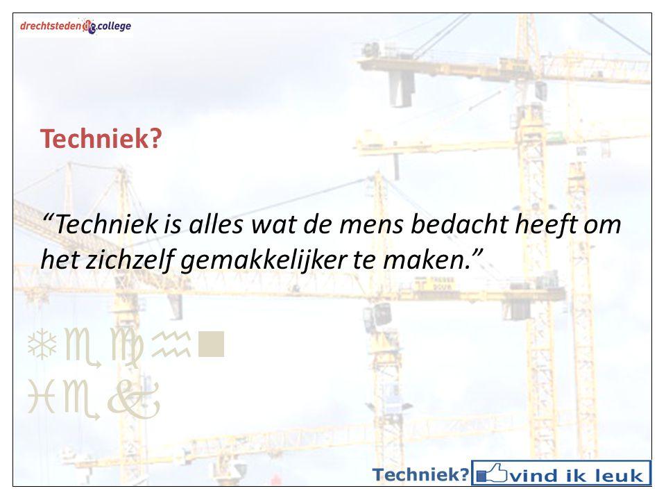 Techn iek Even voorstellen … Eric de Geus Vroeger: Timmerman Nu: Leraar Techniek en nog steeds trots op de bouw!