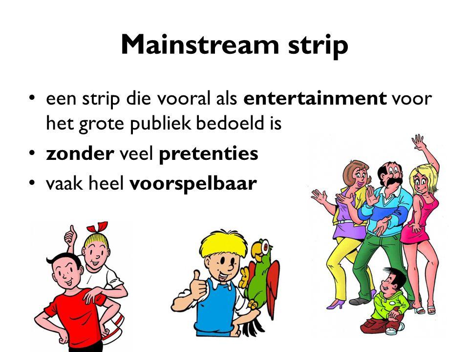 Mainstream strip een strip die vooral als entertainment voor het grote publiek bedoeld is zonder veel pretenties vaak heel voorspelbaar