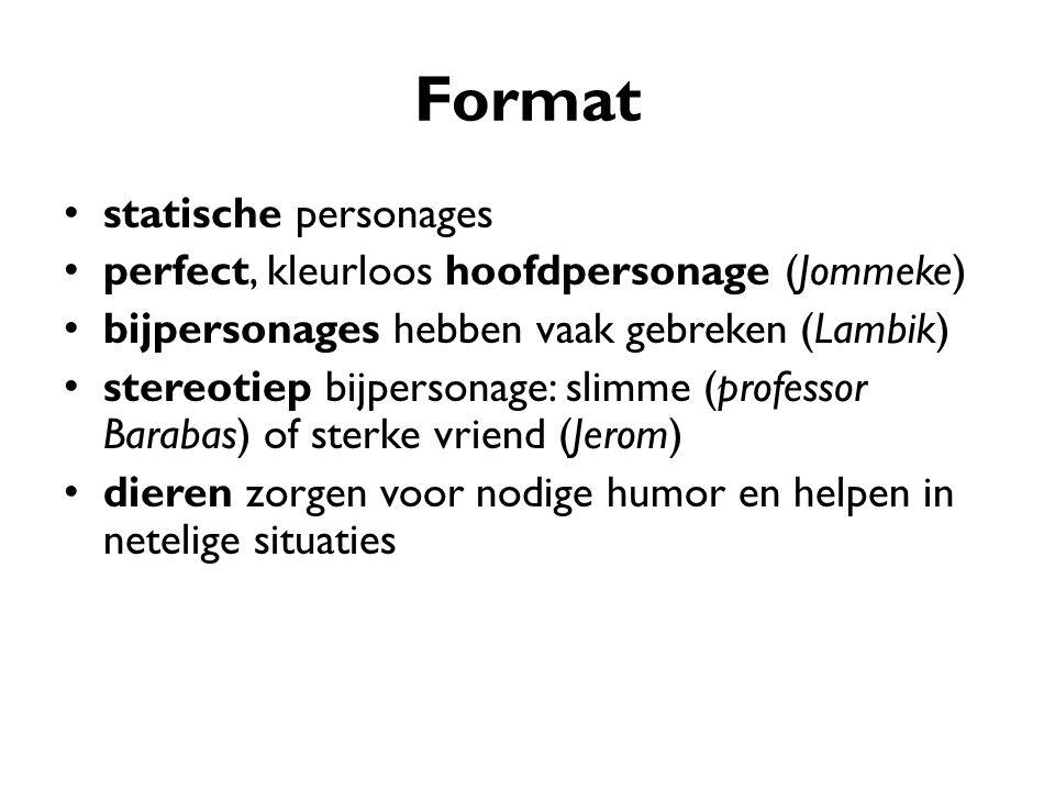 Format statische personages perfect, kleurloos hoofdpersonage (Jommeke) bijpersonages hebben vaak gebreken (Lambik) stereotiep bijpersonage: slimme (p
