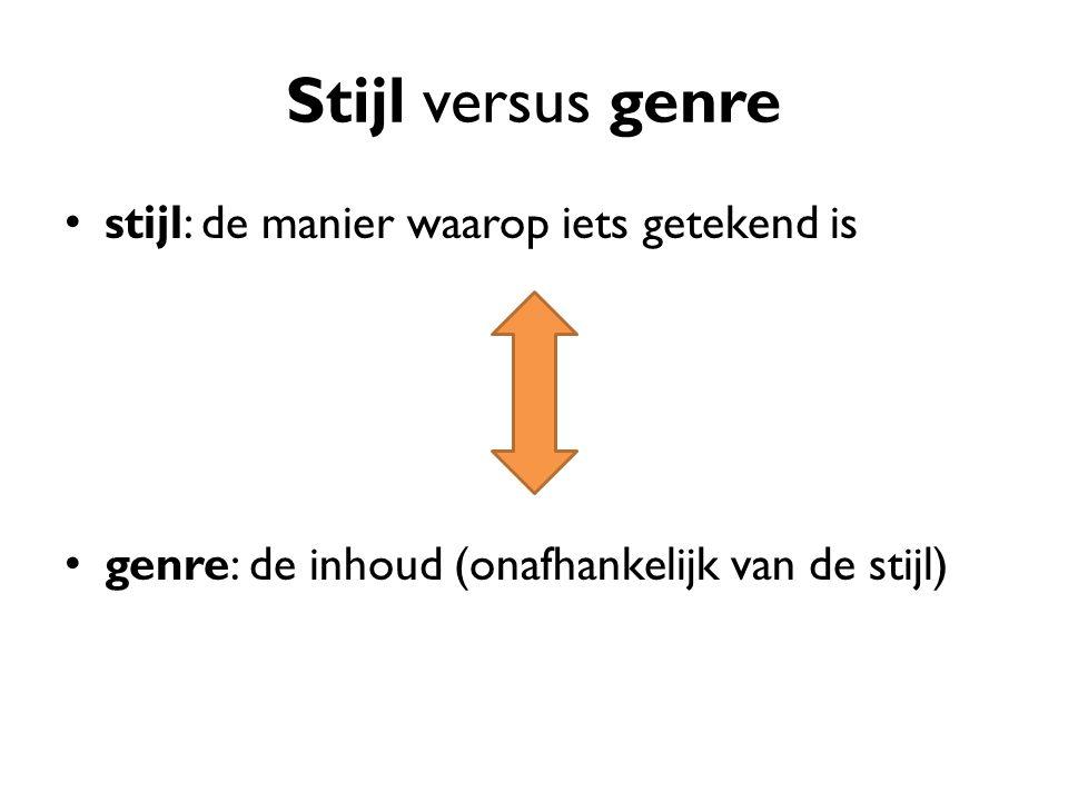 Stijl versus genre stijl: de manier waarop iets getekend is genre: de inhoud (onafhankelijk van de stijl)
