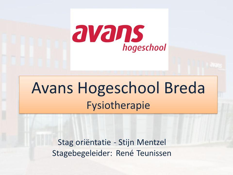 Avans Hogeschool Breda Fysiotherapie Stag oriëntatie - Stijn Mentzel Stagebegeleider: René Teunissen