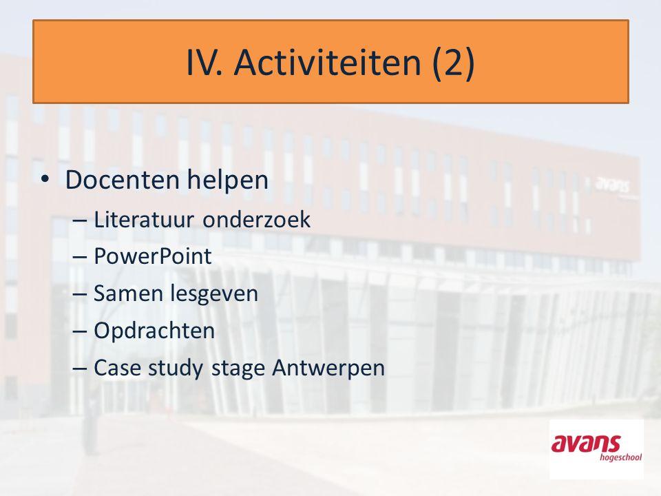 IV. Activiteiten (2) Docenten helpen – Literatuur onderzoek – PowerPoint – Samen lesgeven – Opdrachten – Case study stage Antwerpen