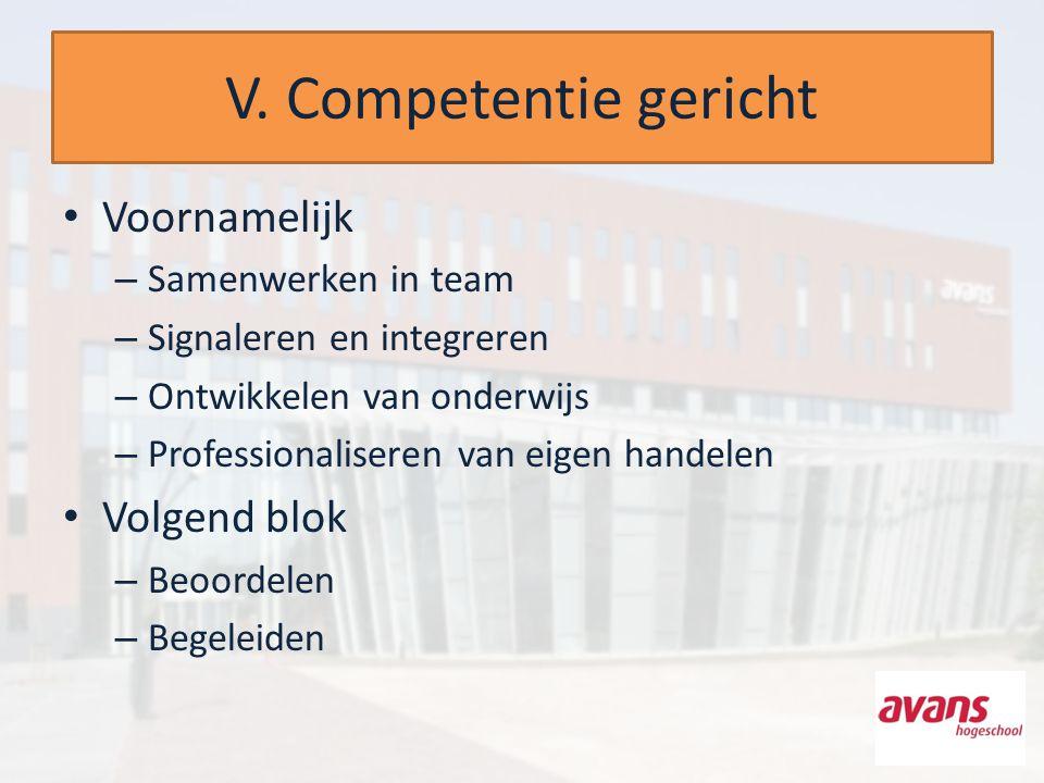 V. Competentie gericht Voornamelijk – Samenwerken in team – Signaleren en integreren – Ontwikkelen van onderwijs – Professionaliseren van eigen handel