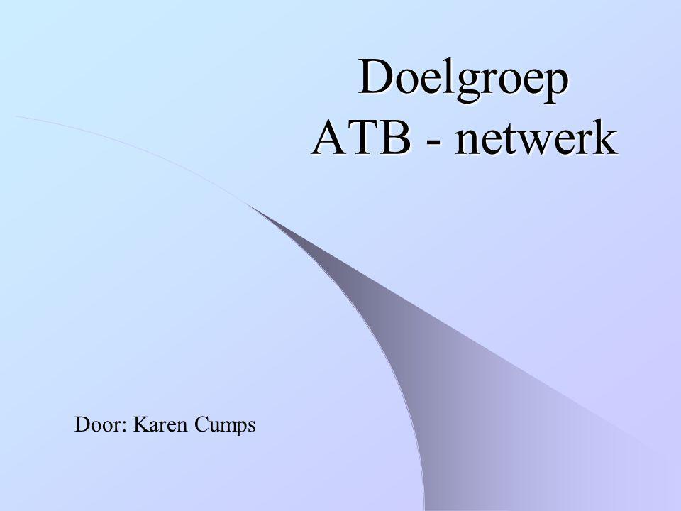 Doelgroep ATB - netwerk Door: Karen Cumps
