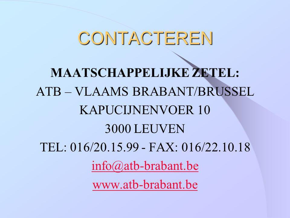 CONTACTEREN MAATSCHAPPELIJKE ZETEL: ATB – VLAAMS BRABANT/BRUSSEL KAPUCIJNENVOER 10 3000 LEUVEN TEL: 016/20.15.99 - FAX: 016/22.10.18 info@atb-brabant.