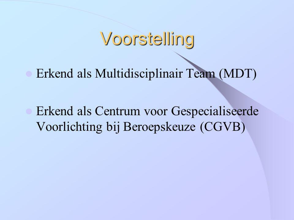 Voorstelling Erkend als Multidisciplinair Team (MDT) Erkend als Centrum voor Gespecialiseerde Voorlichting bij Beroepskeuze (CGVB)