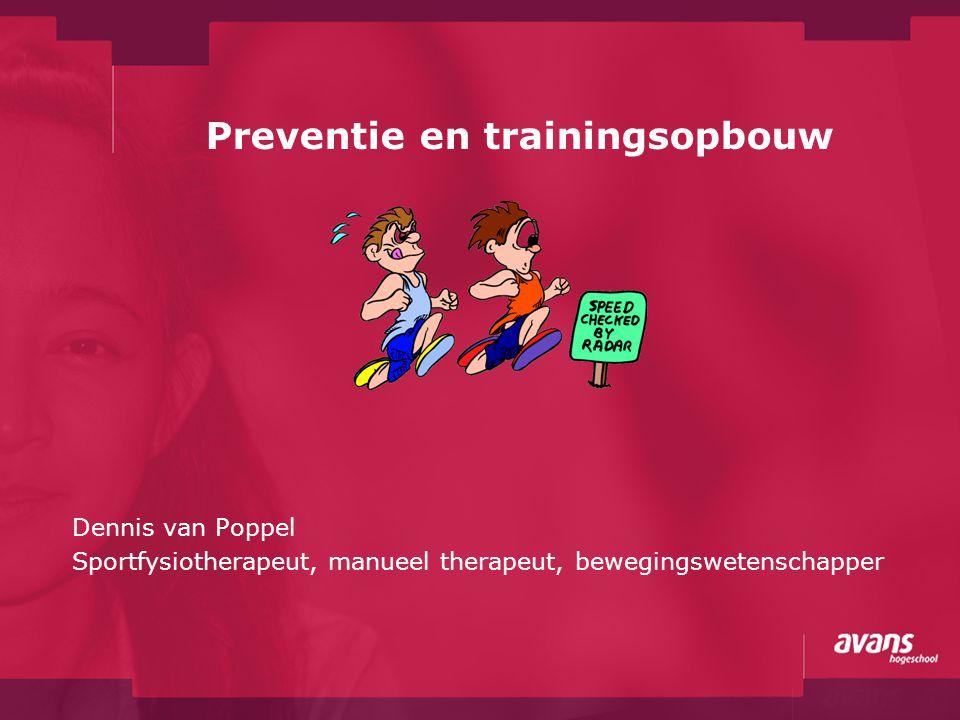 Preventie en trainingsopbouw Dennis van Poppel Sportfysiotherapeut, manueel therapeut, bewegingswetenschapper