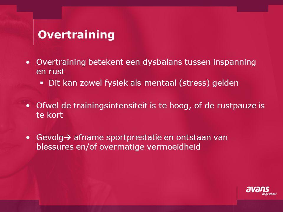 Overtraining Overtraining betekent een dysbalans tussen inspanning en rust  Dit kan zowel fysiek als mentaal (stress) gelden Ofwel de trainingsintens