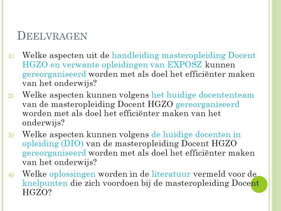 D EELVRAGEN 1) Welke aspecten uit de handleiding masteropleiding Docent HGZO en verwante opleidingen van EXPOSZ kunnen gereorganiseerd worden met als doel het efficiënter maken van het onderwijs.