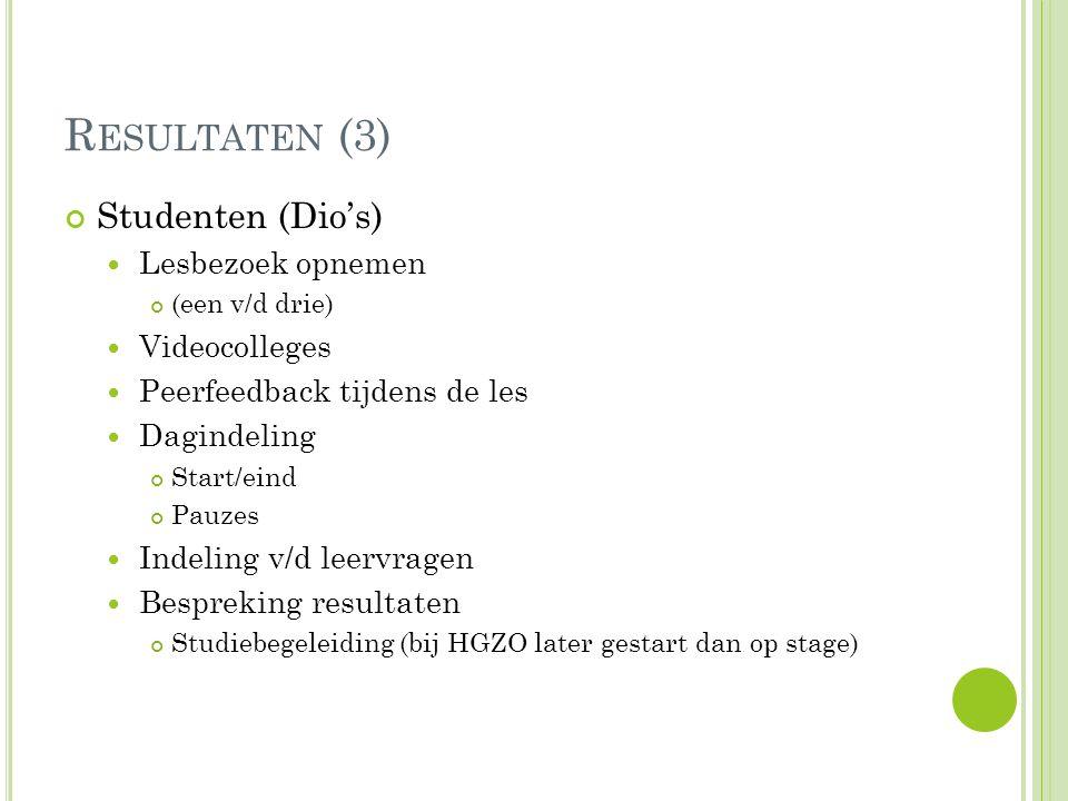 R ESULTATEN (3) Studenten (Dio's) Lesbezoek opnemen (een v/d drie) Videocolleges Peerfeedback tijdens de les Dagindeling Start/eind Pauzes Indeling v/d leervragen Bespreking resultaten Studiebegeleiding (bij HGZO later gestart dan op stage)