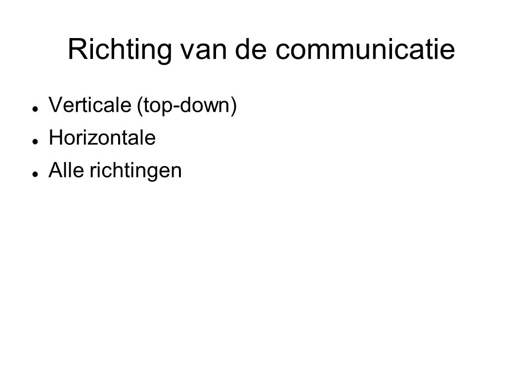 Richting van de communicatie Verticale (top-down) Horizontale Alle richtingen