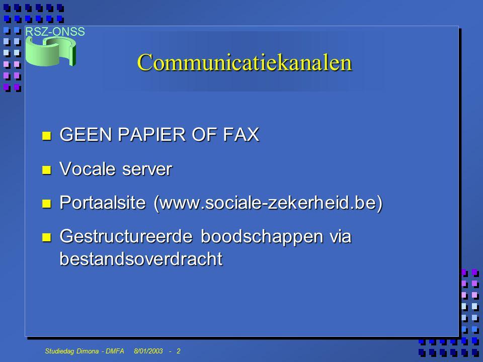 RSZ-ONSS Studiedag Dimona - DMFA 8/01/2003 - 2 Communicatiekanalen n GEEN PAPIER OF FAX n Vocale server n Portaalsite (www.sociale-zekerheid.be) n Gestructureerde boodschappen via bestandsoverdracht