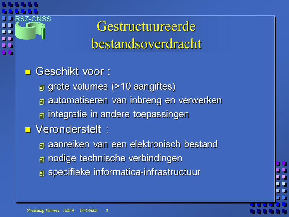 RSZ-ONSS Studiedag Dimona - DMFA 8/01/2003 - 4 Ondersteunde systemen n File transfert ( bv.