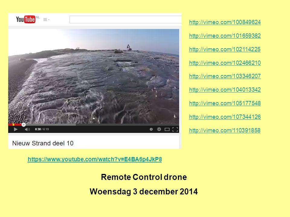 Remote Control drone Woensdag 3 december 2014 https://www.youtube.com/watch v=E4BA6p4JkP8 http://vimeo.com/100849624 http://vimeo.com/101659382 http://vimeo.com/102114225 http://vimeo.com/102466210 http://vimeo.com/103346207 http://vimeo.com/104013342 http://vimeo.com/105177548 http://vimeo.com/107344126 http://vimeo.com/110391858