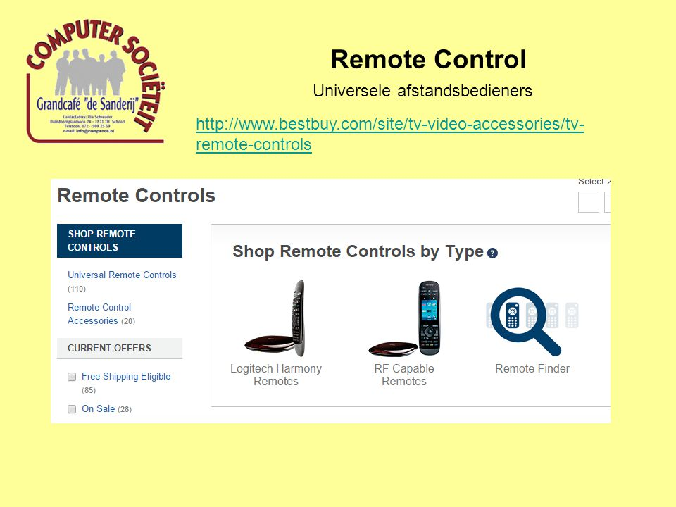 Remote Control Universele afstandsbedieners http://www.bestbuy.com/site/tv-video-accessories/tv- remote-controls