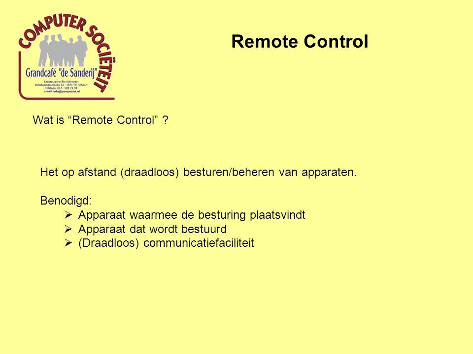 Wat is Remote Control . Het op afstand (draadloos) besturen/beheren van apparaten.
