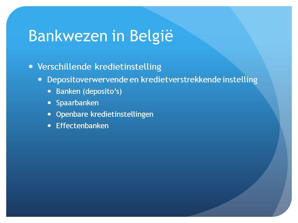 Bankwezen in België Verschillende kredietinstelling Depositoverwervende en kredietverstrekkende instelling Banken (deposito's) Spaarbanken Openbare kredietinstellingen Effectenbanken