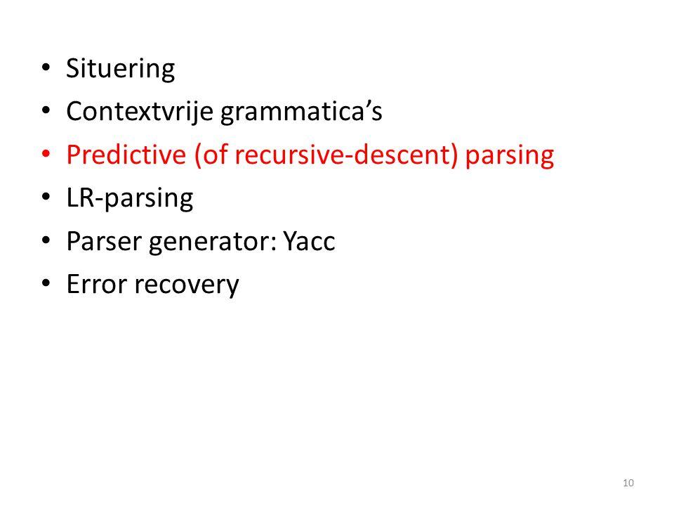 Situering Contextvrije grammatica's Predictive (of recursive-descent) parsing LR-parsing Parser generator: Yacc Error recovery 10