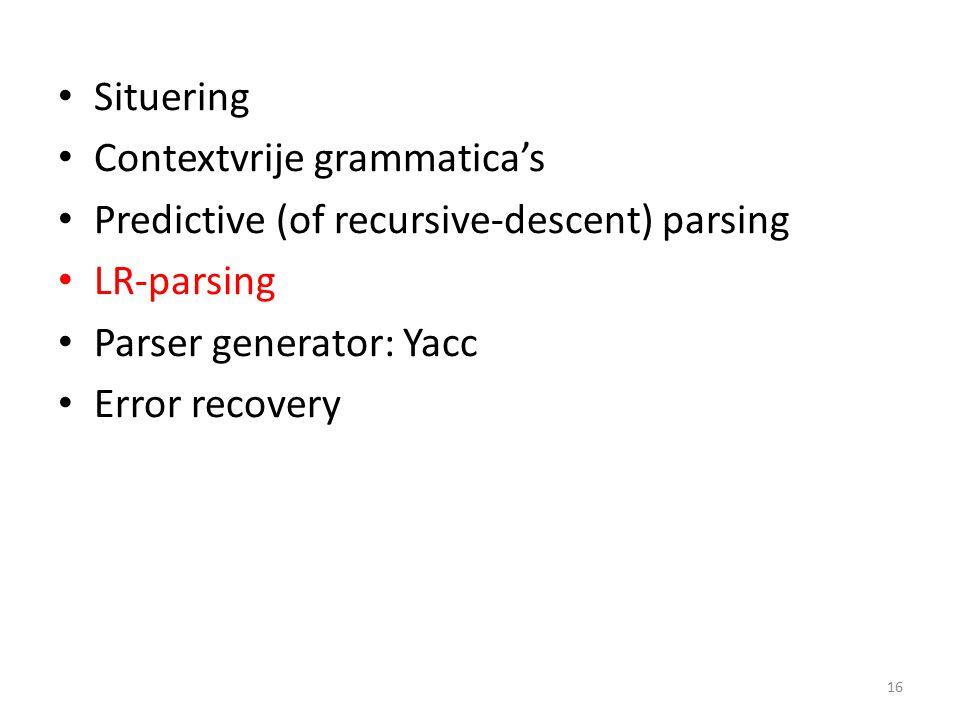 Situering Contextvrije grammatica's Predictive (of recursive-descent) parsing LR-parsing Parser generator: Yacc Error recovery 16
