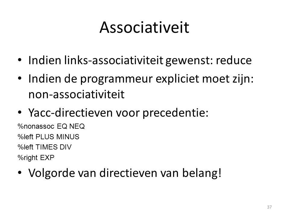 Associativeit Indien links-associativiteit gewenst: reduce Indien de programmeur expliciet moet zijn: non-associativiteit Yacc-directieven voor preced