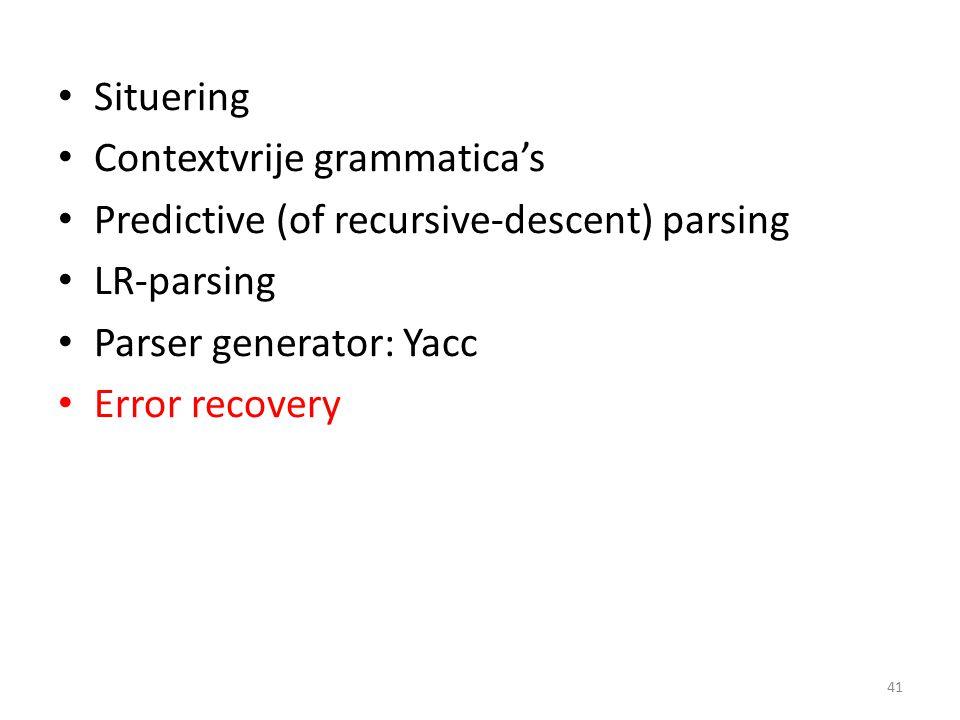 Situering Contextvrije grammatica's Predictive (of recursive-descent) parsing LR-parsing Parser generator: Yacc Error recovery 41