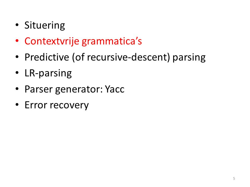 Contextvrije grammatica's Predictive (of recursive-descent) parsing LR-parsing Parser generator: Yacc Error recovery 5