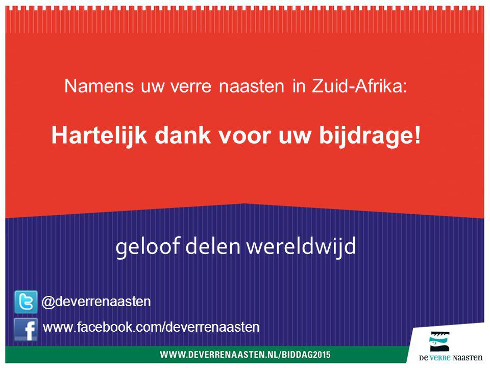 Namens uw verre naasten in Zuid-Afrika: Hartelijk dank voor uw bijdrage.