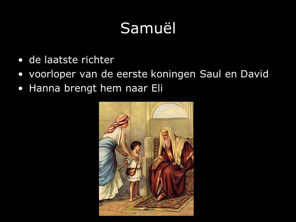 Samuël de laatste richter voorloper van de eerste koningen Saul en David Hanna brengt hem naar Eli