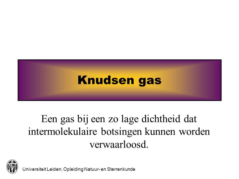 Universiteit Leiden, Opleiding Natuur- en Sterrenkunde Knudsen gas Een gas bij een zo lage dichtheid dat intermolekulaire botsingen kunnen worden verwaarloosd.