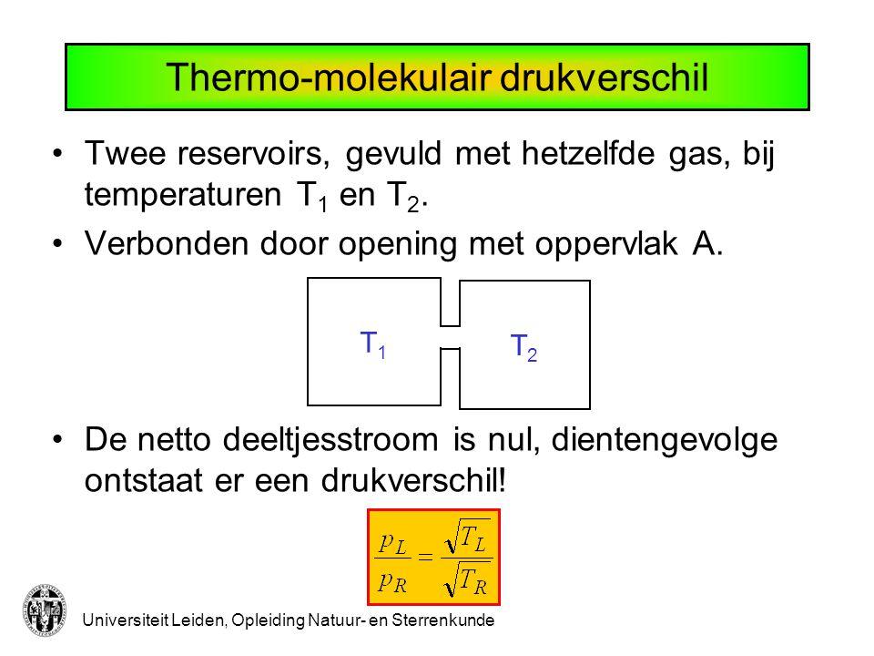 Universiteit Leiden, Opleiding Natuur- en Sterrenkunde Twee reservoirs, gevuld met hetzelfde gas, bij temperaturen T 1 en T 2.
