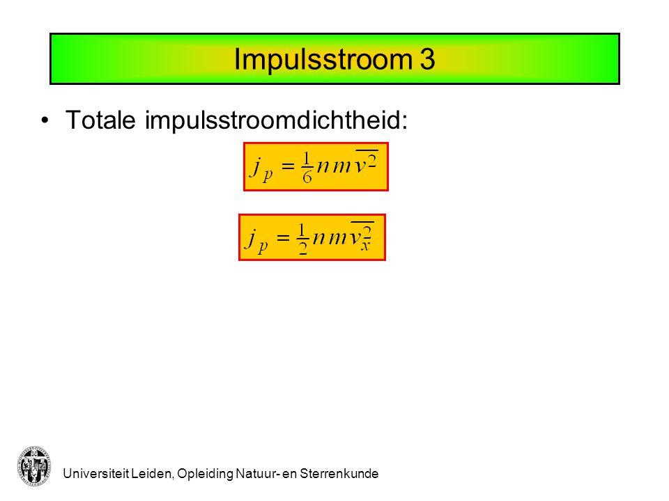 Universiteit Leiden, Opleiding Natuur- en Sterrenkunde Impulsstroom 3 Totale impulsstroomdichtheid: