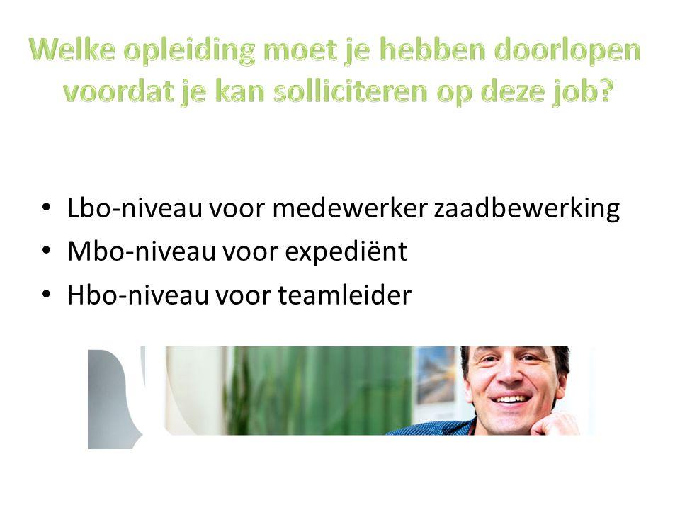 Lbo-niveau voor medewerker zaadbewerking Mbo-niveau voor expediënt Hbo-niveau voor teamleider
