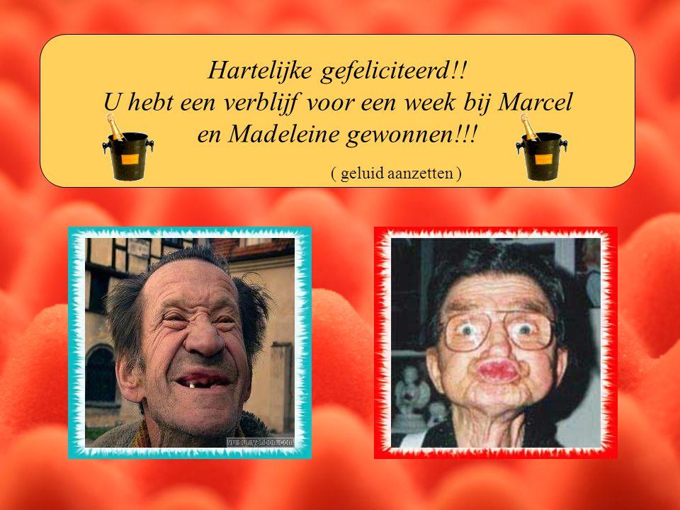 Hartelijke gefeliciteerd!.U hebt een verblijf voor een week bij Marcel en Madeleine gewonnen!!.