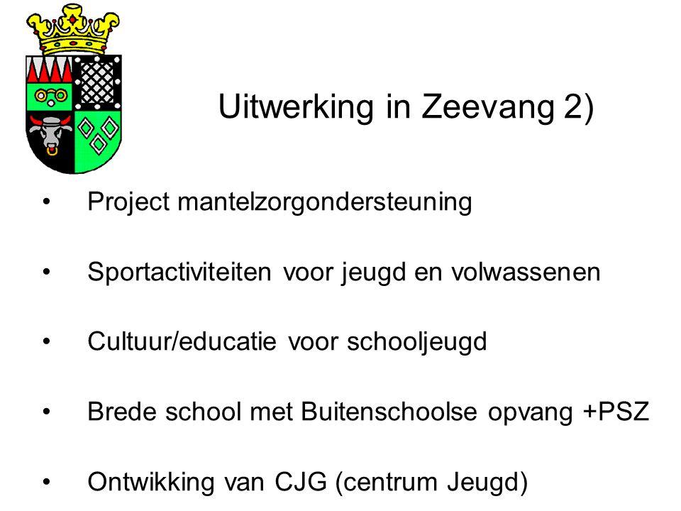 Uitwerking in Zeevang 2) Project mantelzorgondersteuning Sportactiviteiten voor jeugd en volwassenen Cultuur/educatie voor schooljeugd Brede school met Buitenschoolse opvang +PSZ Ontwikking van CJG (centrum Jeugd)