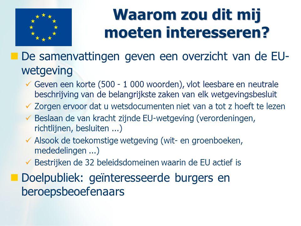 Waarom zou dit mij moeten interesseren? De samenvattingen geven een overzicht van de EU- wetgeving Geven een korte (500 - 1 000 woorden), vlot leesbar