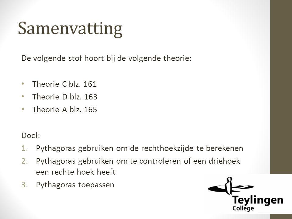 Samenvatting De volgende stof hoort bij de volgende theorie: Theorie C blz. 161 Theorie D blz. 163 Theorie A blz. 165 Doel: 1.Pythagoras gebruiken om