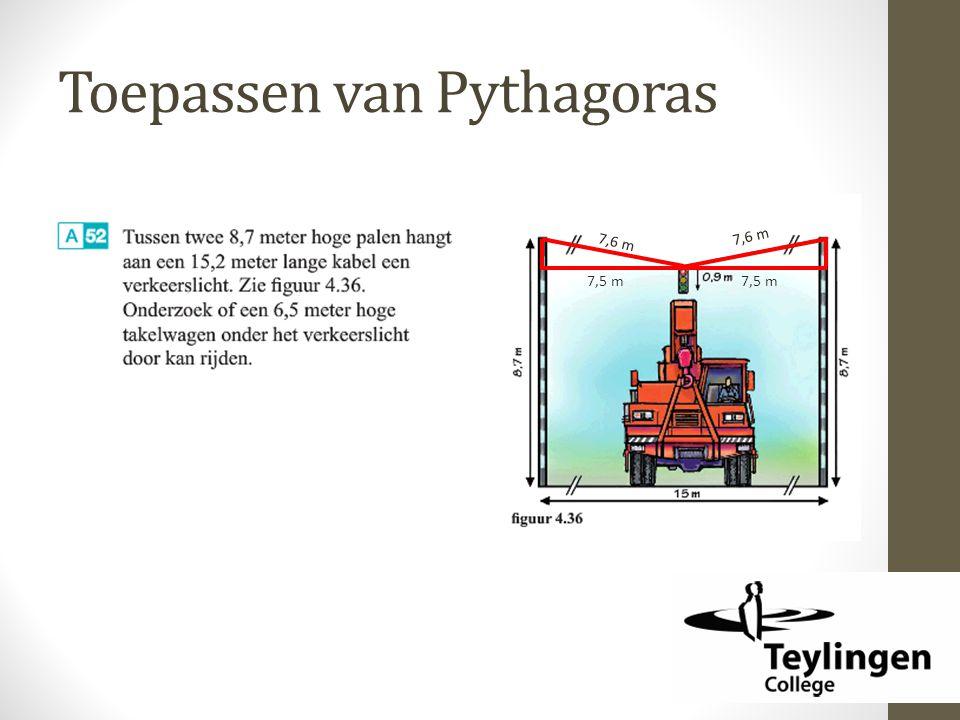 Toepassen van Pythagoras 7,6 m 7,5 m 7,5 m