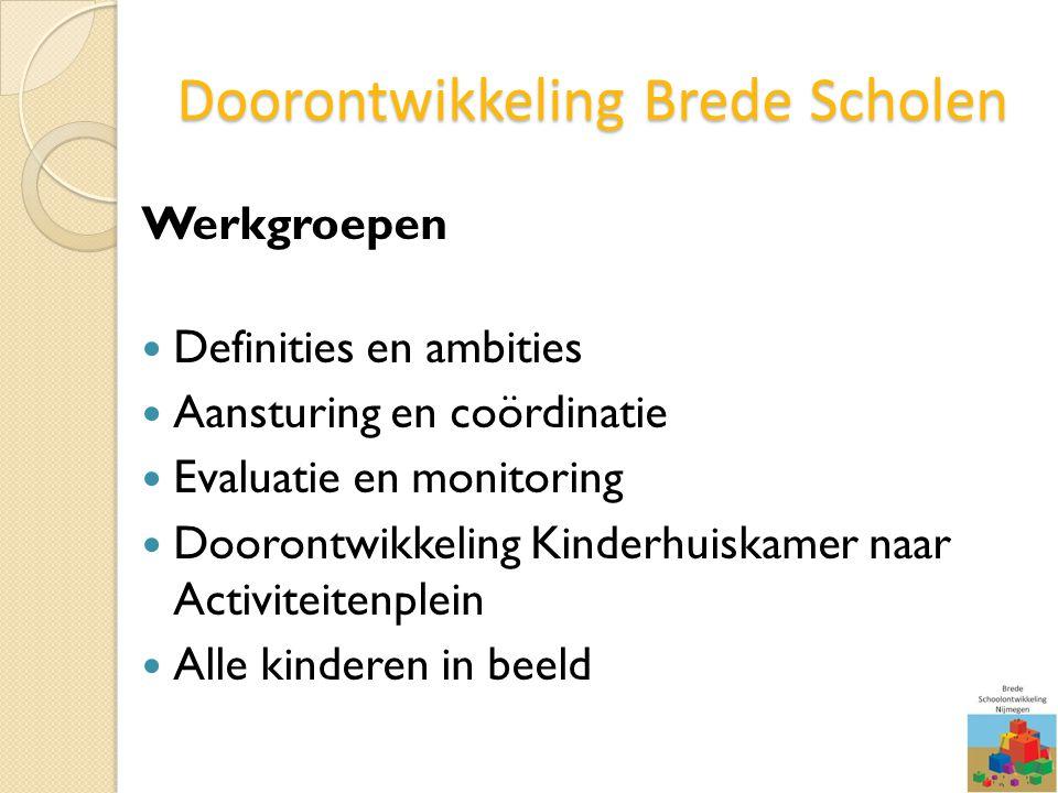 Doorontwikkeling Brede Scholen Werkgroepen Definities en ambities Aansturing en coördinatie Evaluatie en monitoring Doorontwikkeling Kinderhuiskamer n