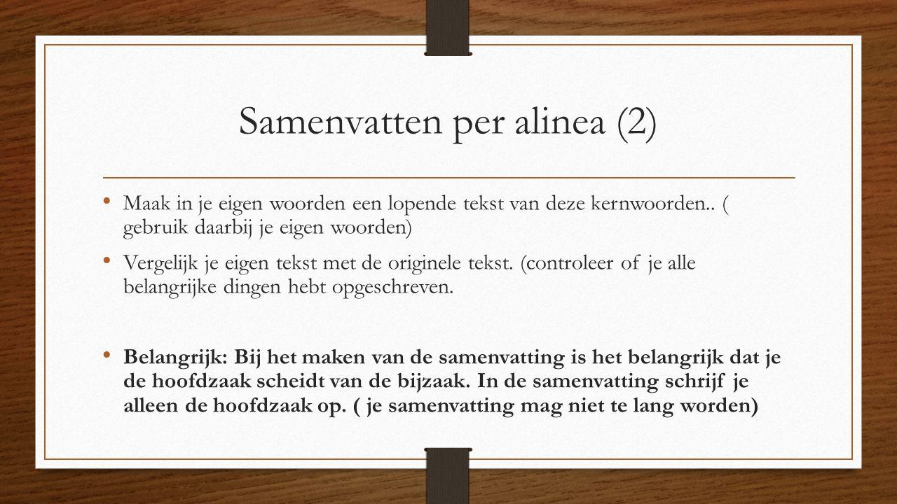 Samenvatten per alinea (2) Maak in je eigen woorden een lopende tekst van deze kernwoorden.. ( gebruik daarbij je eigen woorden) Vergelijk je eigen te