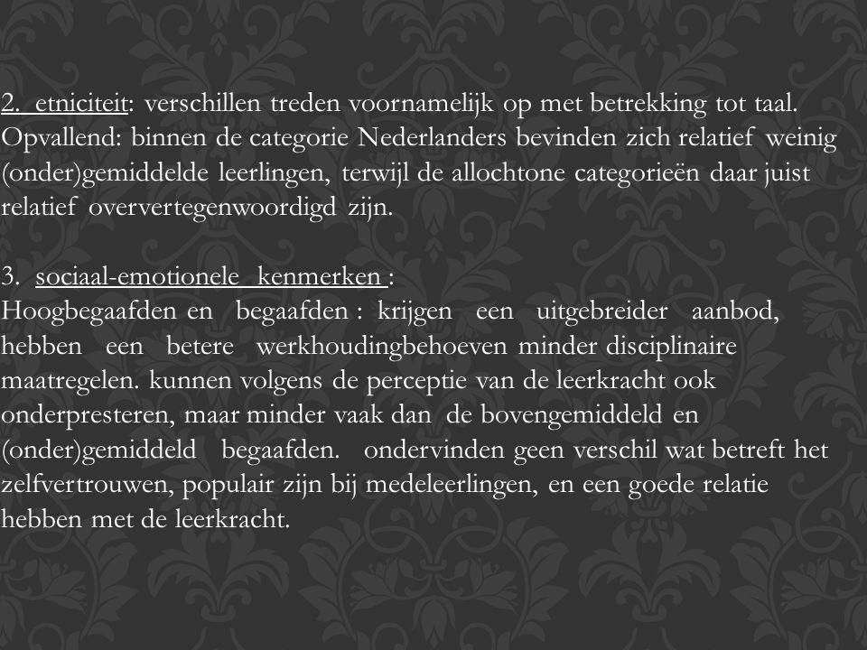 2. etniciteit: verschillen treden voornamelijk op met betrekking tot taal. Opvallend: binnen de categorie Nederlanders bevinden zich relatief weinig (