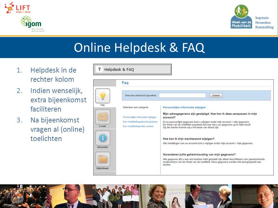 Online Helpdesk & FAQ 1.Helpdesk in de rechter kolom 2.Indien wenselijk, extra bijeenkomst faciliteren 3.Na bijeenkomst vragen al (online) toelichten