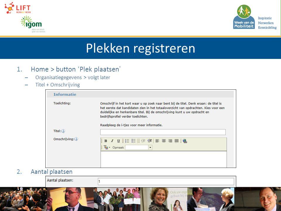 Plekken registreren 1.Home > button 'Plek plaatsen' – Organisatiegegevens > volgt later – Titel + Omschrijving 2.Aantal plaatsen